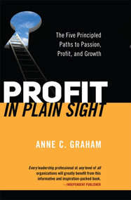 Solutions in Plain Sight (Transform Your Top Business Challenges into Profit, Passion, and Growth) by Anne Graham, 9780986712043