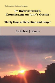 St. Bonaventures Commentary on Johns Gospel (Thirty Days of Reflection and Prayer), 9781576593646