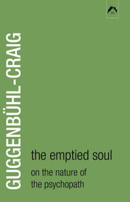 The Emptied Soul (On the Nature of the Psychopath) by Adolf Guggenbühl-Craig, 9780882143712
