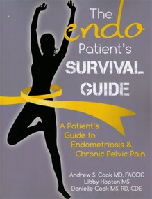 The Endo Patient's Survival Guide (A Patient's Guide to Endometriosis & Chronic Pelvic Pain) by MD Cook, FACOG, Andrew S., MS Hopton, Libby, MS Cook, RD, CDE, Danielle, 9780984953516