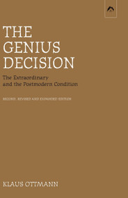 The Genius Decision (The Extraordinary and the Postmodern Condition, second, revised and expanded edition) by Klaus Ottmann, 9780882145921