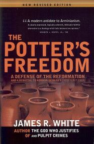 The Potter's Freedom (A Defense of the Reformation and the Rebuttal of Norman Geisler's Chosen But Free) by James R. White, 9781879737433