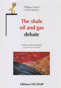 The Shale Oil and Gas Debate by Philippe Charlez, Pascal Baylocq, 9782710811534