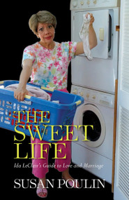 The Sweet Life (Ida Leclair's Guide to Love and Marriage) by Susan Poulin, 9781939017956