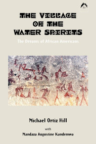 The Village of the Water Spirits (The Dreams of African Americans) by Michael Ortiz Hill, 9780882145532