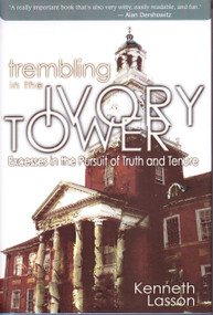 Trembling in the Ivory Tower (Excesses in the Pursuit of Truth and Tenure), 9781890862084