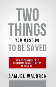 Two Things You Must Do To Be Saved by Samuel E. Waldron, 9781879737921