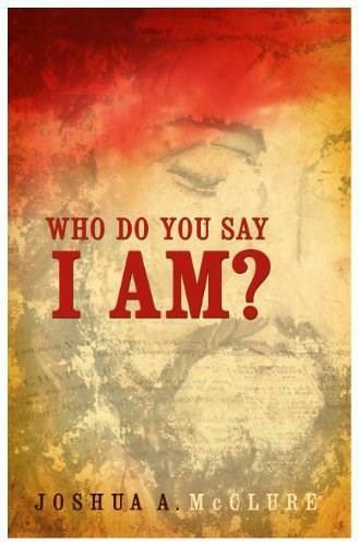 Who Do You Say I Am? by Joshua A. McClure, 9781937756772