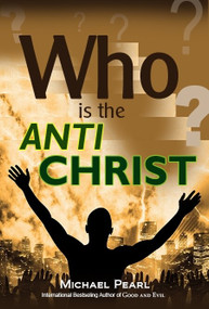Who Is the Antichrist? by Michael Pearl, 9781616440879