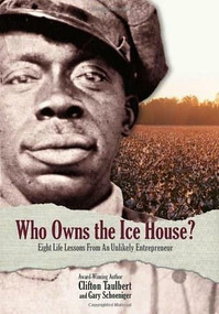 Who Owns the Ice House? (Eight Life Lessons from an Unlikely Entrepreneur) - 9780971305915 by Gary G. Schoeniger, Clifton L. Taulbert, 9780971305915