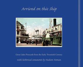 Arrived on This Ship (Great Lakes Postcards from the Early Twentieth Century) by Hudson Keenan, 9781933272306