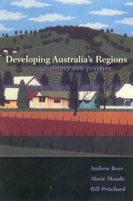 Developing Australia's Regions (Theory & Practice) by Andrew Beer, 9780868405483