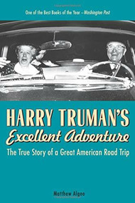 Harry Truman's Excellent Adventure (The True Story of a Great American Road Trip) by Matthew Algeo, 9781569767078