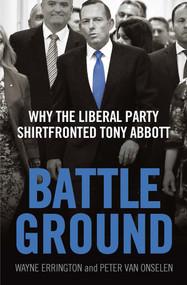 Battleground (Why the Liberal Party Shirtfronted Tony Abbott) by Wayne Errington, Peter van Onselen, 9780522869712