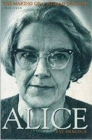 Alice (The Making of a Woman Doctor 1914-1974) by Fay Hercock, 9781869402068