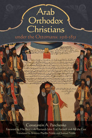 Arab Orthodox Christians Under the Ottomans 1516-1831 by Samuel Noble, Constantin Alexandrovich Panchenko, Brittany Pheiffer Noble, 9781942699071