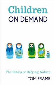 Children on Demand (The Ethics of Defying Nature) by Tom Frame, 9780868409108