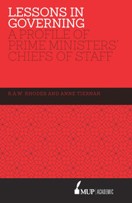 Lessons in Governing (A Profile of Prime Ministers' Chiefs of Staff) by R.A.W. Rhodes, Anne Tiernan, 9780522867442