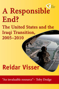 A Responsible End? (The United States and the Iraqi Transition, 2005-2010) by Reidar Visser, 9781935982036