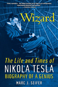 Wizard (The Life and Times of Nikola Tesla: Biography of a Genius) by Marc Seifer, 9780806539966