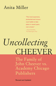 Uncollecting Cheever (The Family of John Cheever vs. Academy Chicago Publishers) by Anita Miller, 9780897335935