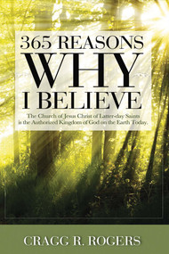 365 Reasons Why I Believe (The Church of Jesus Christ of Latter-day Saints is the Authorized Kingdom...) by Cragg Rogers, 9781682221754