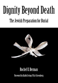 Dignity Beyond Death (The Jewish Preparation for Burial) by Rochel U. Berman, Rabbi Irving (Yitz) Greenberg, 9789657108666