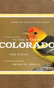 American Birding Association Field Guide to the Birds of Colorado by Ted Floyd, Brian E. Small, 9781935622437