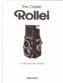 The Classic Rollei (A Definitive Guide) by John Phillips, 9781906672935