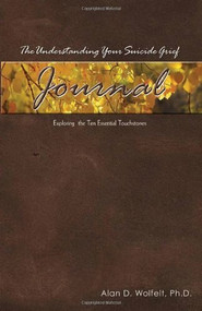 The Understanding Your Suicide Grief Journal (Exploring the Ten Essential Touchstones) by Alan D Wolfelt, 9781879651593