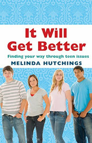 It Will Get Better (Finding Your Way Through Teen Issues) by Melinda Hutchings, 9781742371139