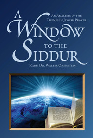 A Window to the Siddur (An Analysis of the Themes in Jewish Prayer) by Rabbi Dr. Walter Orenstein, 9789655240320