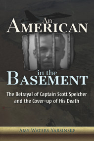 An American in the Basement (The Betrayal of Captain Scott Speicher and the Cover-up of His Death) by Amy Waters Yarsinske, 9781937584207