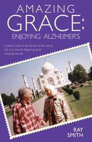 Amazing Grace (Enjoying Alzheimer's) by Ray Smith, 9781843580898
