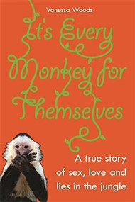 It's Every Monkey for Themselves (A True Story of Sex, Love, and Lies in the Jungle) by Vanessa Woods, 9781741148596