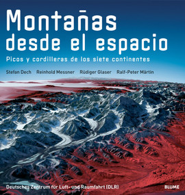 Montañas desde el espacio (Picos y cordilleras de los siete continentes) by Stefan Dech, Reinhold Messner, Rüdiger Glaser, Ralf-Peter Märtin, 9788480766685