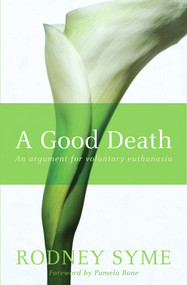 A Good Death (An Argument for Voluntary Euthanasia) by Rodney Syme, 9780522855036