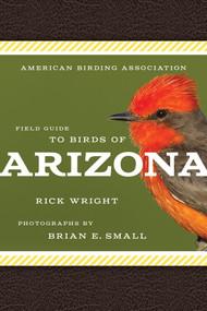 American Birding Association Field Guide to Birds of Arizona by Rick Wright, Brian E. Small, 9781935622604