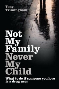 Not My Family, Never My Child (What to do if Someone You Love is a Drug User) by Tony Trimingham, 9781741755251