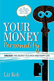 Your Money Personality (Unlock the Secret to a Rich and Happy Life) by Liz Koh, 9780958262910