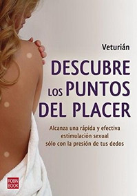Descubre los puntos del placer (Alcanza una rápida y efectiva estimulación sexual sólo con la presión de tus dedos) by Veturián, 9788499170763