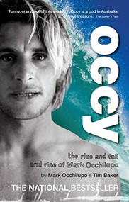Occy (The Rise and Fall and Rise of Mark Occhilupo) by Mark Occhilupo, Tim Baker, 9781741666762