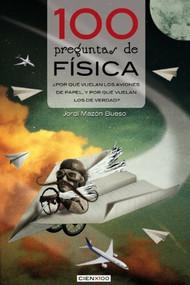 100 preguntas de física (¿Por qué vuelan los aviones de papel, y por qué vuelan los de verdad?) by Jordi Mazón Bueso, 9788415088684