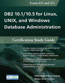 DB2 10.1/10.5 for Linux, UNIX, and Windows Database Administration (Certification Study Guide) by Mohankumar Saraswatipura, Robert Collins, 9781583473757