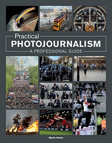 Practical Photojournalism (A Professional Guide) by Martin Keene, 9781781451175