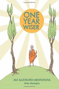 One Year Wiser: 365 Illustrated Meditations by Mike Medaglia, 9781910593011