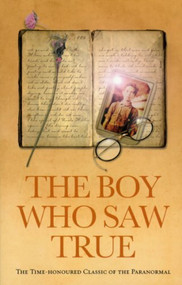 The Boy Who Saw True (The Time-Honoured Classic of the Paranormal) by Anonymous, 9781844131501