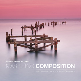 Mastering Composition (The Definitive Guide for Photographers) by Richard Garvey-Williams, 9781781450635