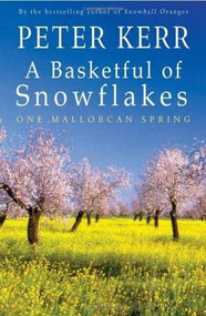 A Basketful of Snowflakes (One Mallorcan Spring) by Peter Kerr, 9781840244403