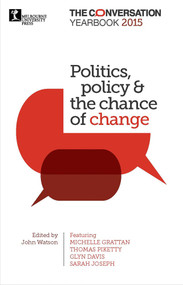 Politics, policy & the chance of change (The Conversation Yearbook 2015) by John Watson, 9780522869811